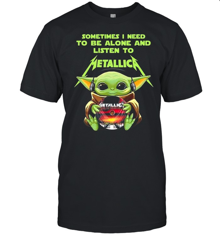 Baby Yoda Hug Metallica CD Sometimes I Need To Be Alone And Listen To Metallica shirt