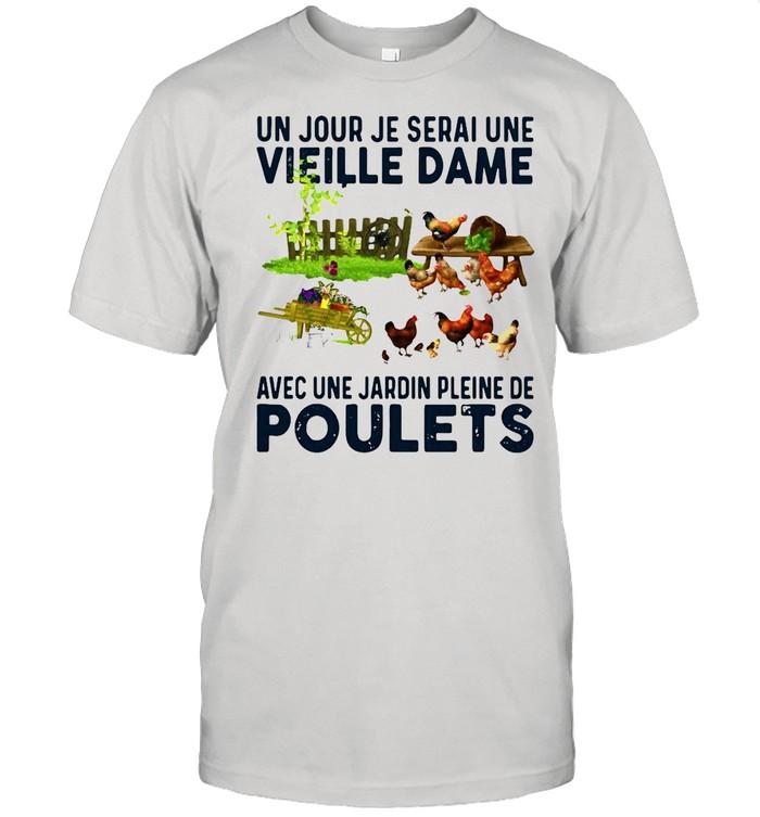 Un Jour Je Serai Une Vieille Dame Avec Une Jardin Pleine De Poulets Shirt