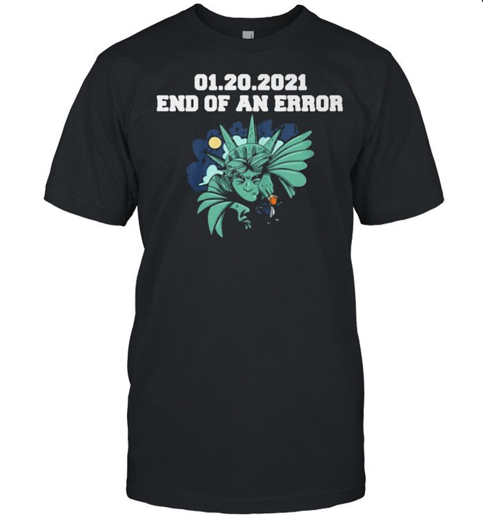 01.20.2021 End Of An Error Shirt