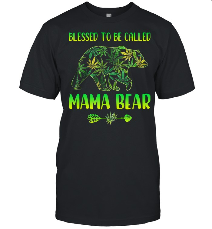 Cannabis Blessed To Be Called Mama Bear Shirt