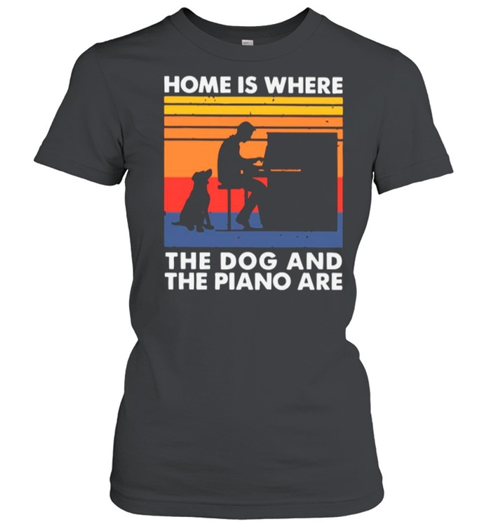 Home Is Where The Dog And The Piano Are Vintage shirt Classic Women's T-shirt