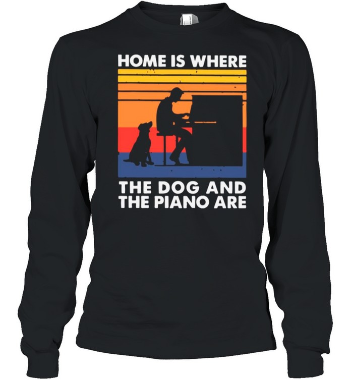 Home Is Where The Dog And The Piano Are Vintage shirt Long Sleeved T-shirt