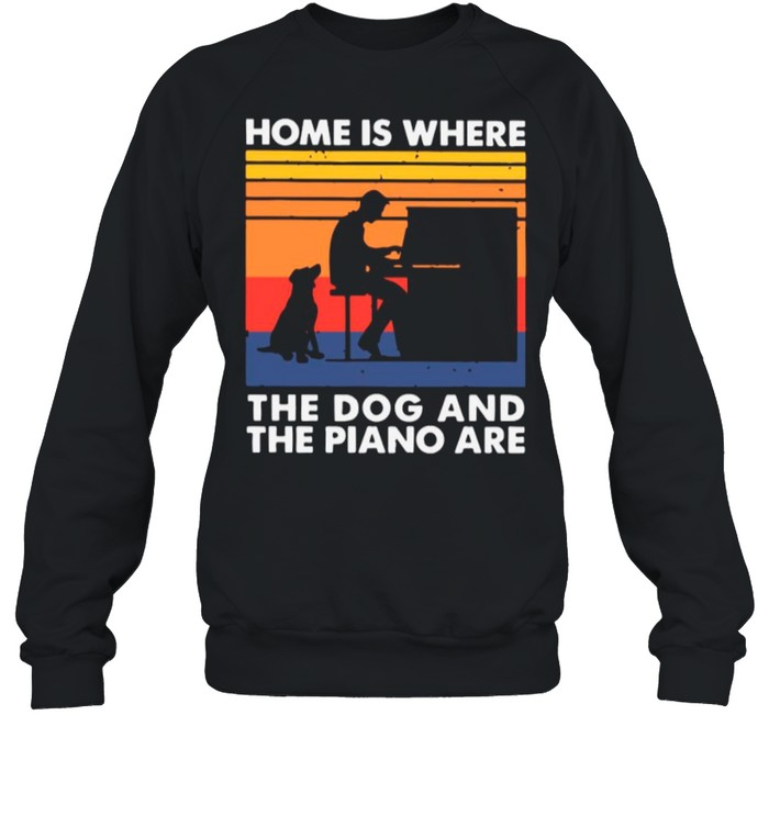 Home Is Where The Dog And The Piano Are Vintage shirt Unisex Sweatshirt