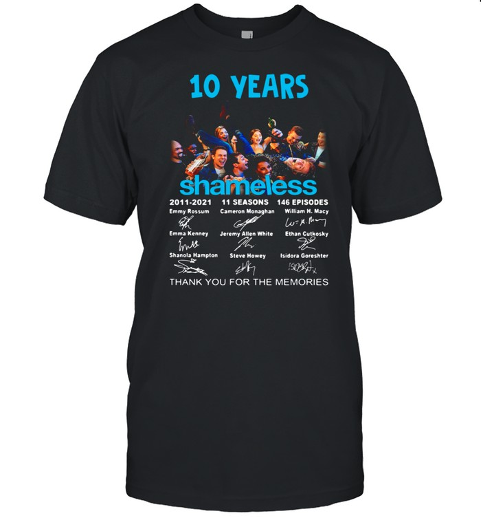 10 years Shameless 2011 2021 11 seasons 146 episodes thank you for the memories signatures shirt