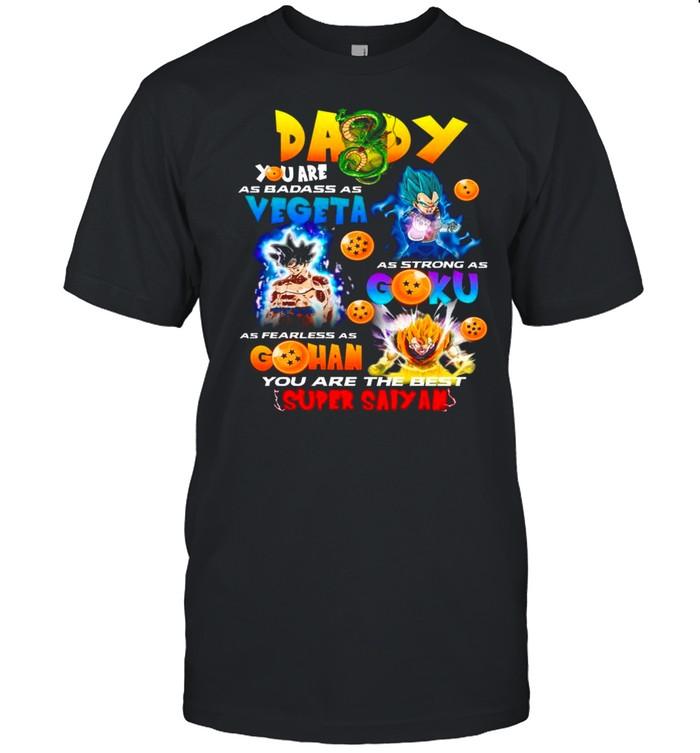 Daddy You Are As Smart Vegeta As Strong As Goku As Fearless As Gohan shirt