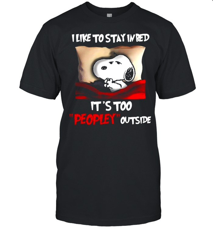 Snoopy Sleeping Like To Stay In Bed Its Too Peopley Outside shirt