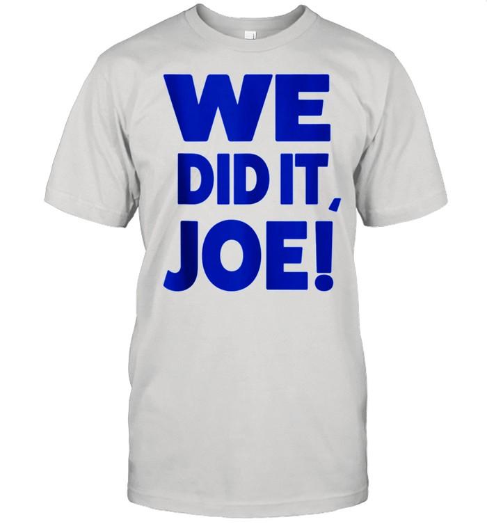 We Did It Joe 2021 Presidential shirt