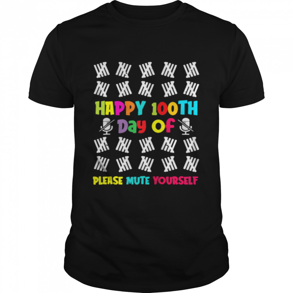 100 Days of School Happy 100th Day Of Please Mute Yourself shirt