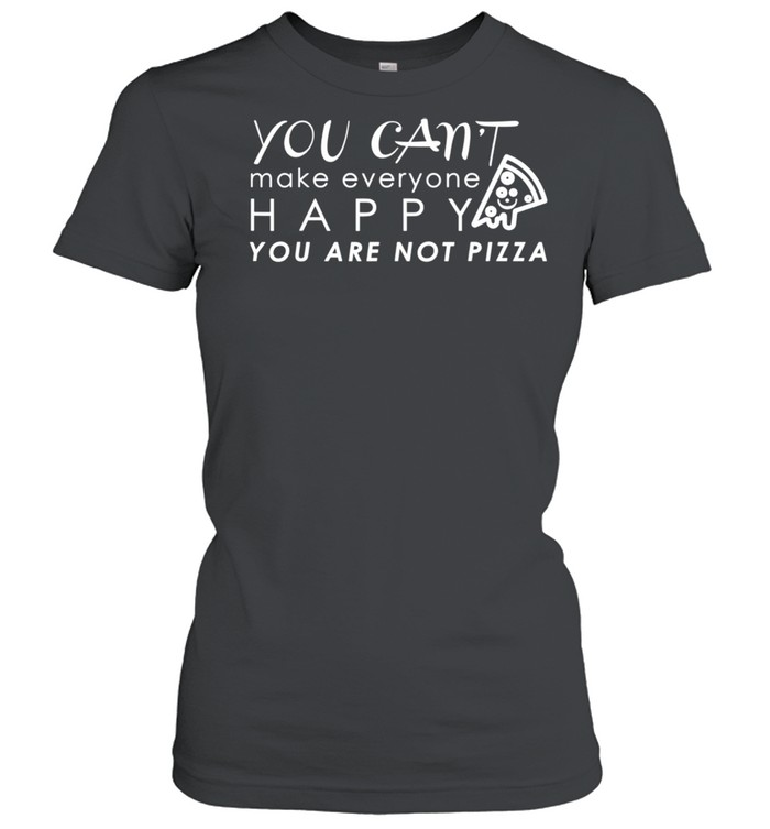 Happy You Are Not Pizza Quotes shirt Classic Women's T-shirt