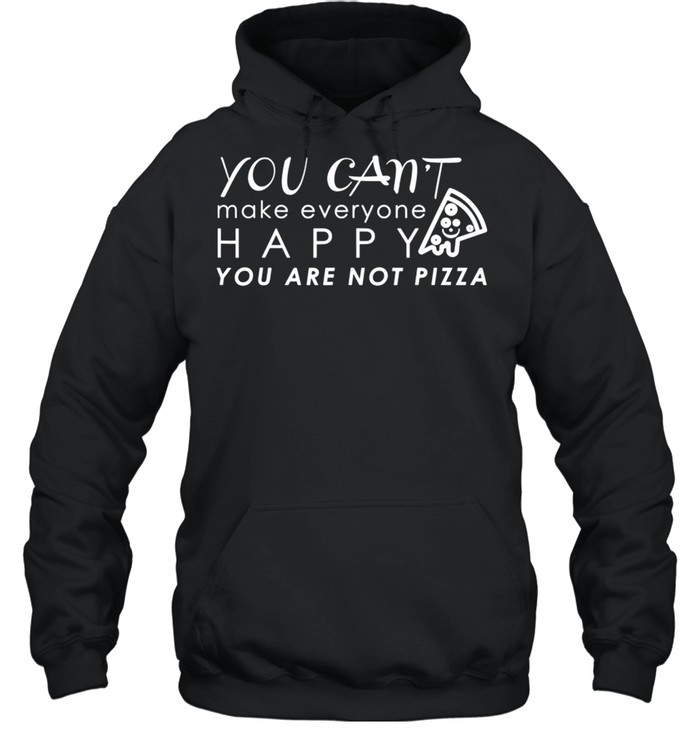 Happy You Are Not Pizza Quotes shirt Unisex Hoodie