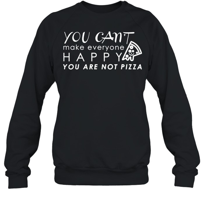 Happy You Are Not Pizza Quotes shirt Unisex Sweatshirt