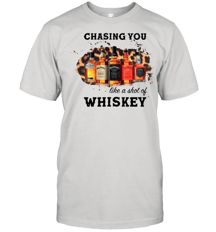 Chasing You Like A Shot Of Whiskey shirt