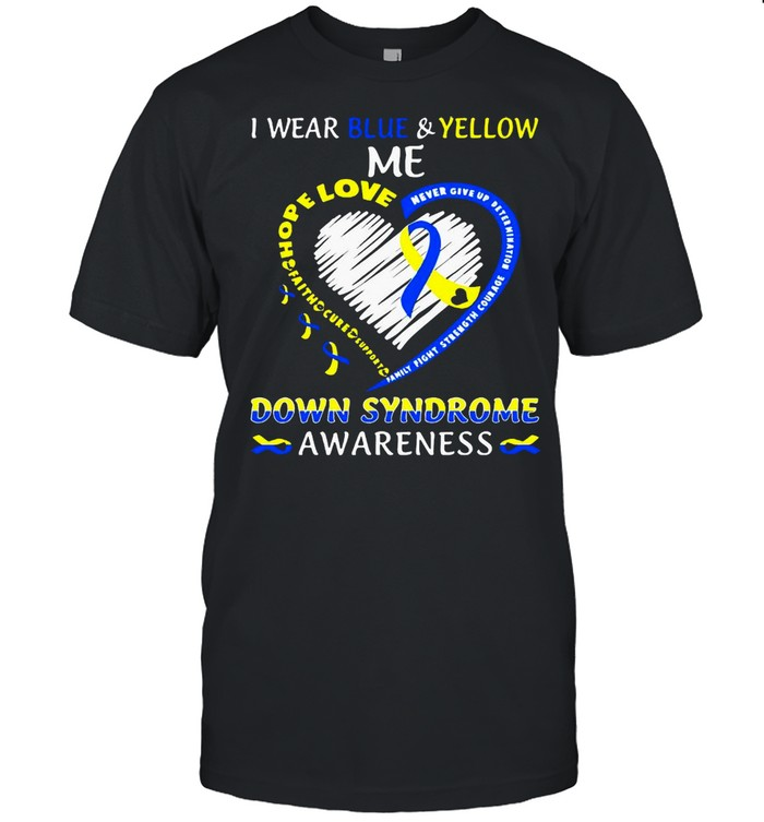 I Wear Blue And Yellow Me Love Down Syndrome Awareness shirt