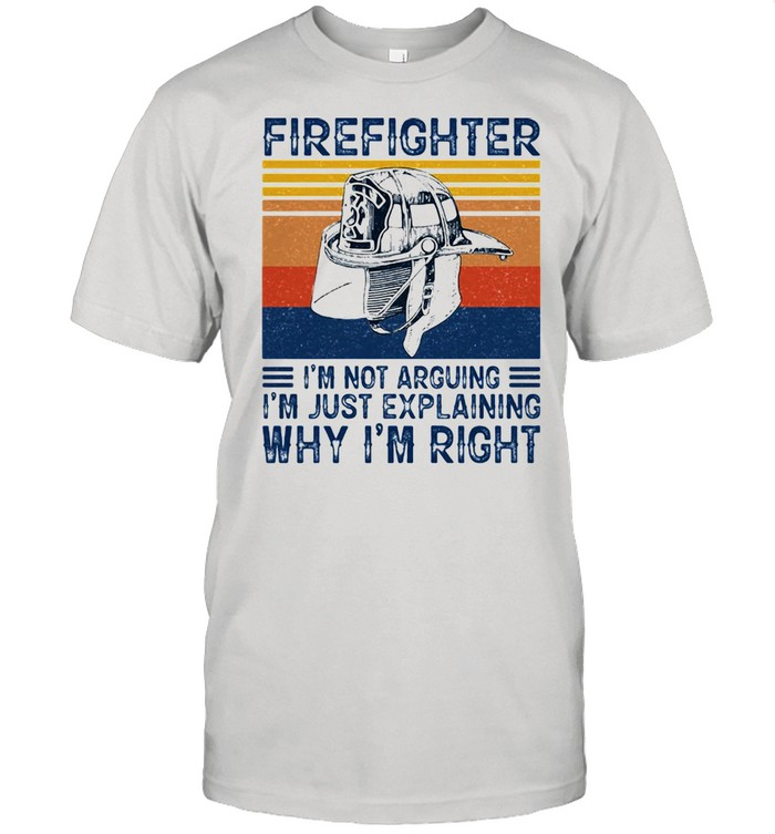 Firefighter I Am Not Arguing I Am Just Explaining Why I Am Right Vintage Shirt
