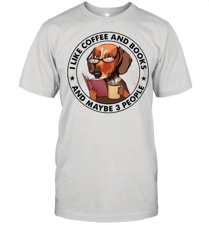 I like coffee and books and 3 people dachshund shirt