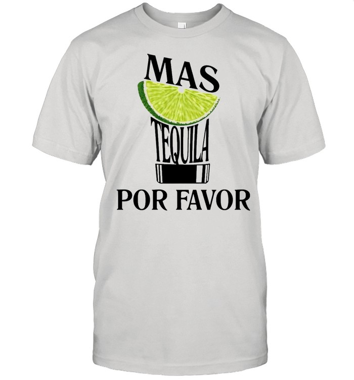 Lemon mas tequila por favor shirt