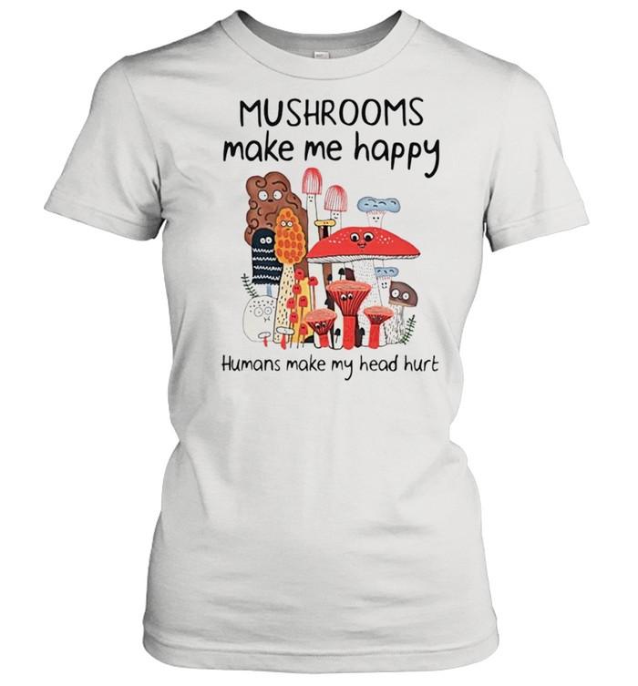 Mushrooms make me happy humans make my head hurt shirt Classic Women's T-shirt