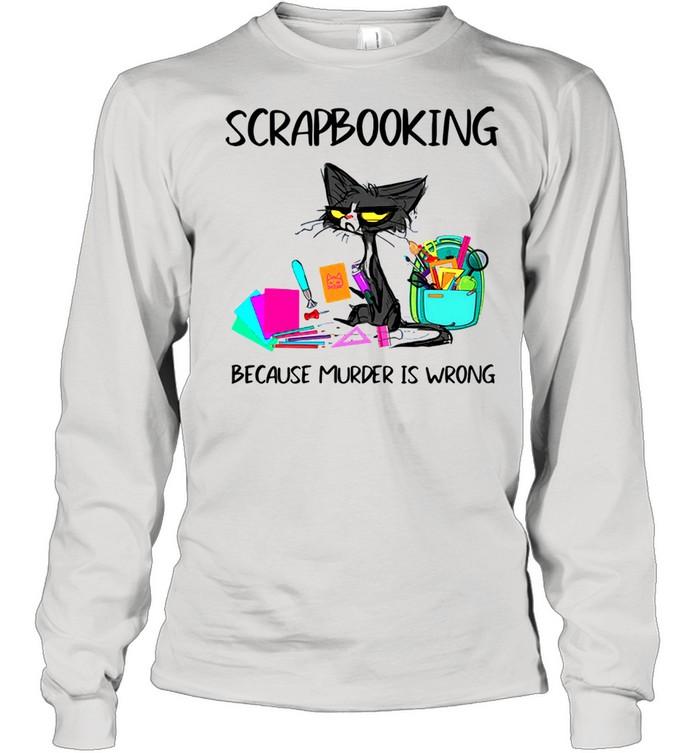 Black Cat Scrapbooking Because Murder Is Wrong shirt Long Sleeved T-shirt