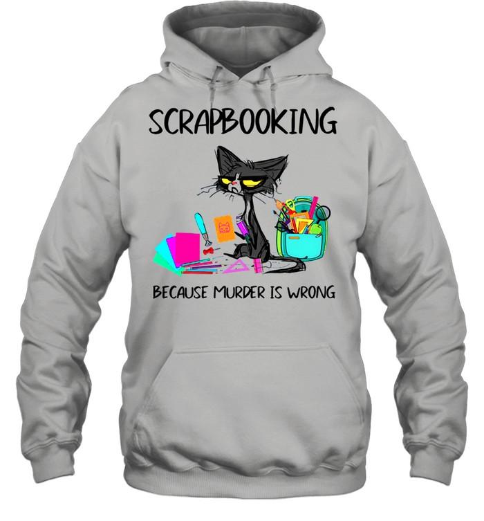 Black Cat Scrapbooking Because Murder Is Wrong shirt Unisex Hoodie