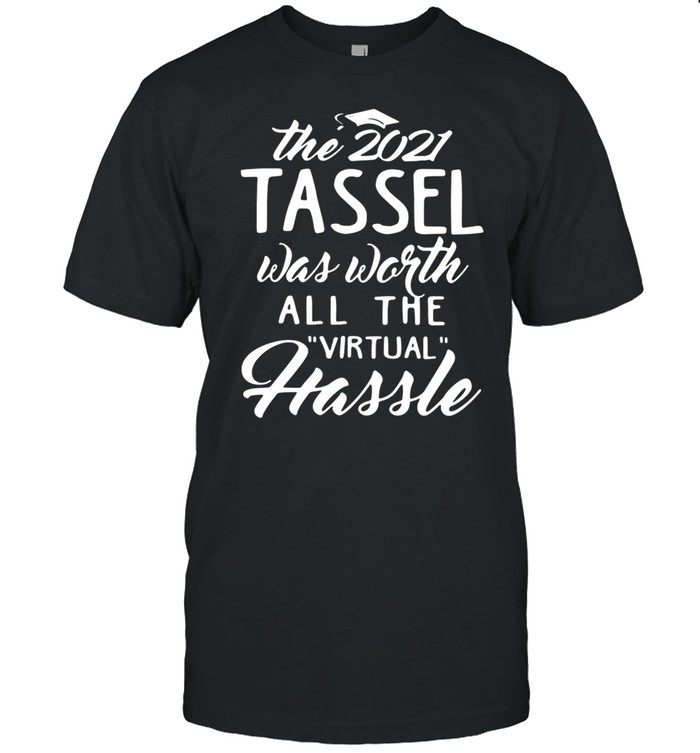 The 2021 Tassel Was Worth All The Virtual Hassle shirt