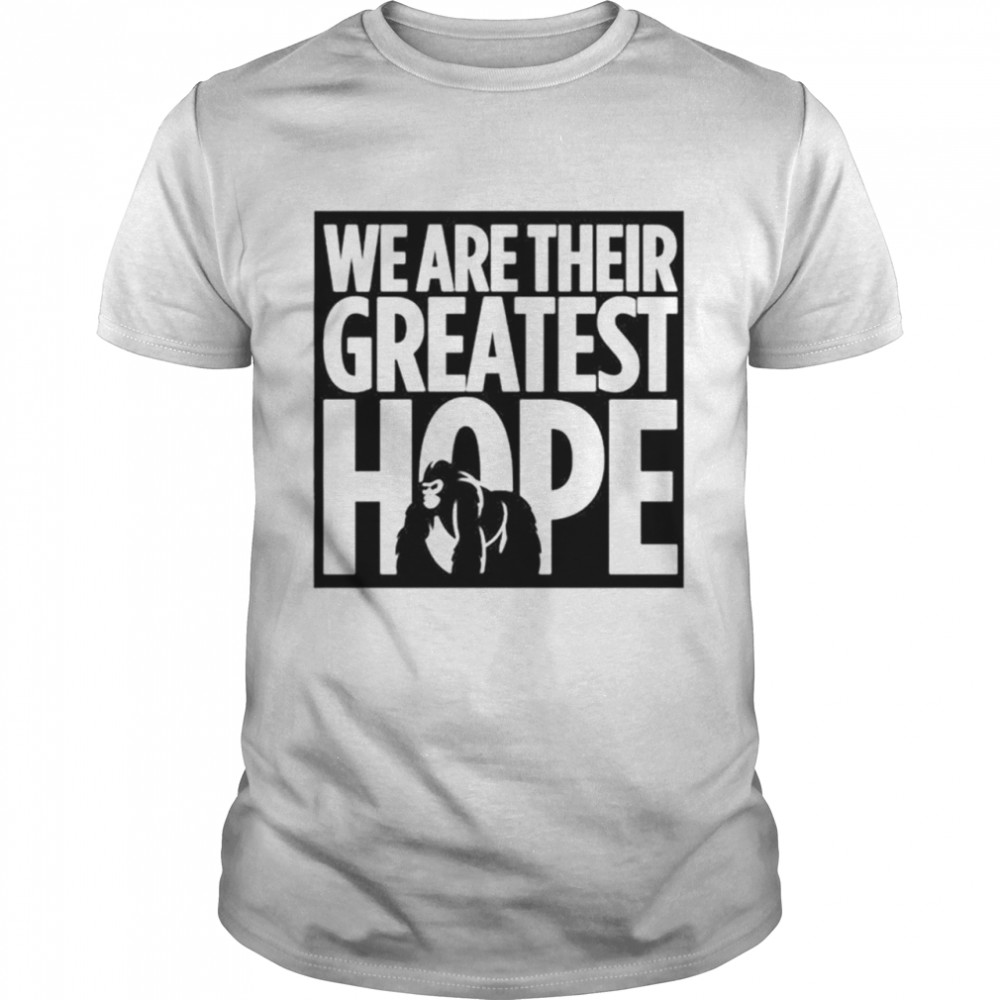 2021 Dian Fossey Gorilla Fund we are their greatest hope shirt