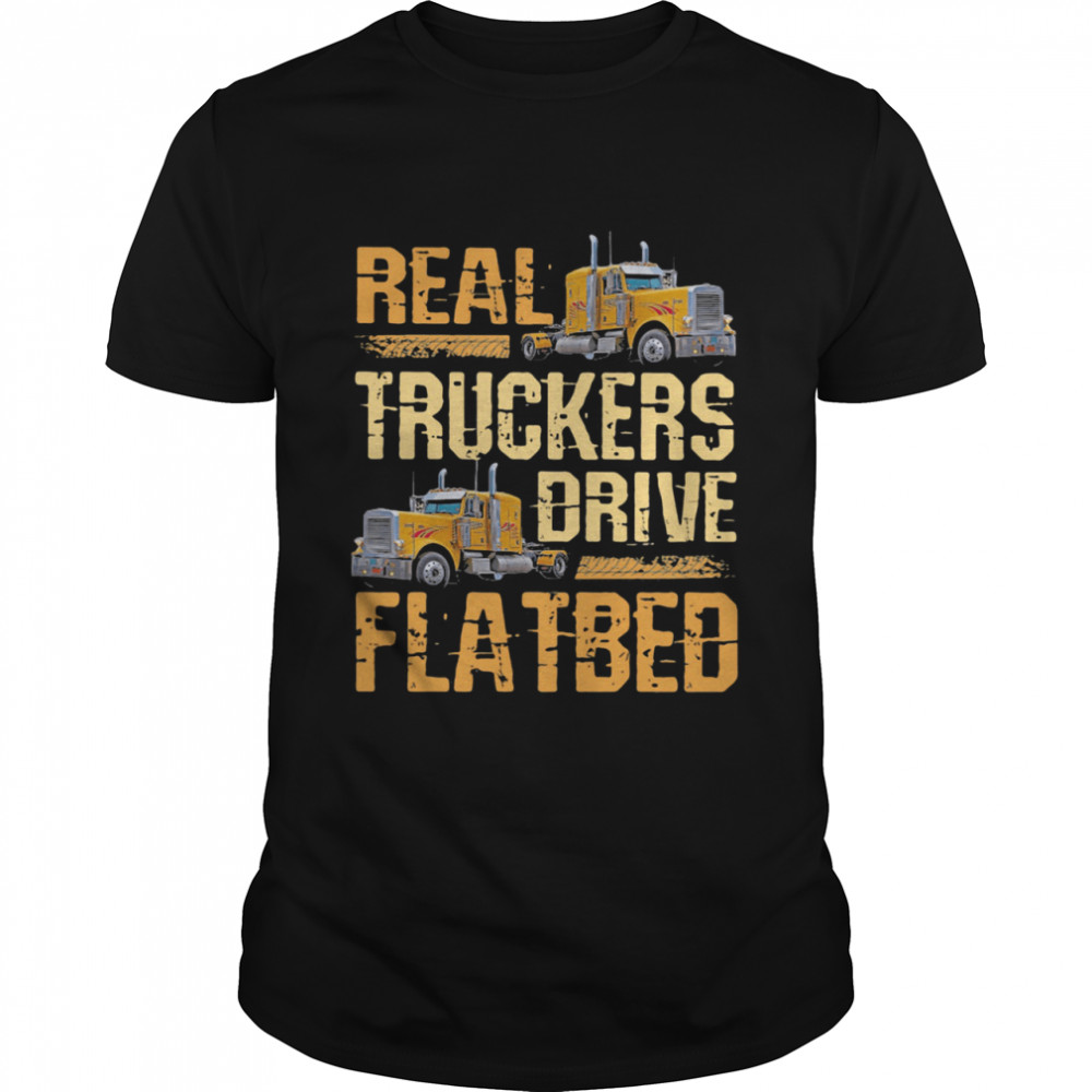 Real Truckers Drive Flatbed Shirt