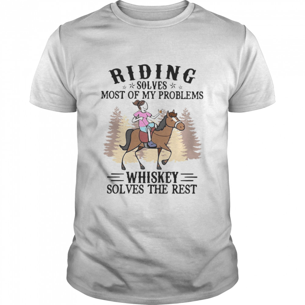 Riding Solves Most Of My Problems Whiskey Solves The Rest T-shirt