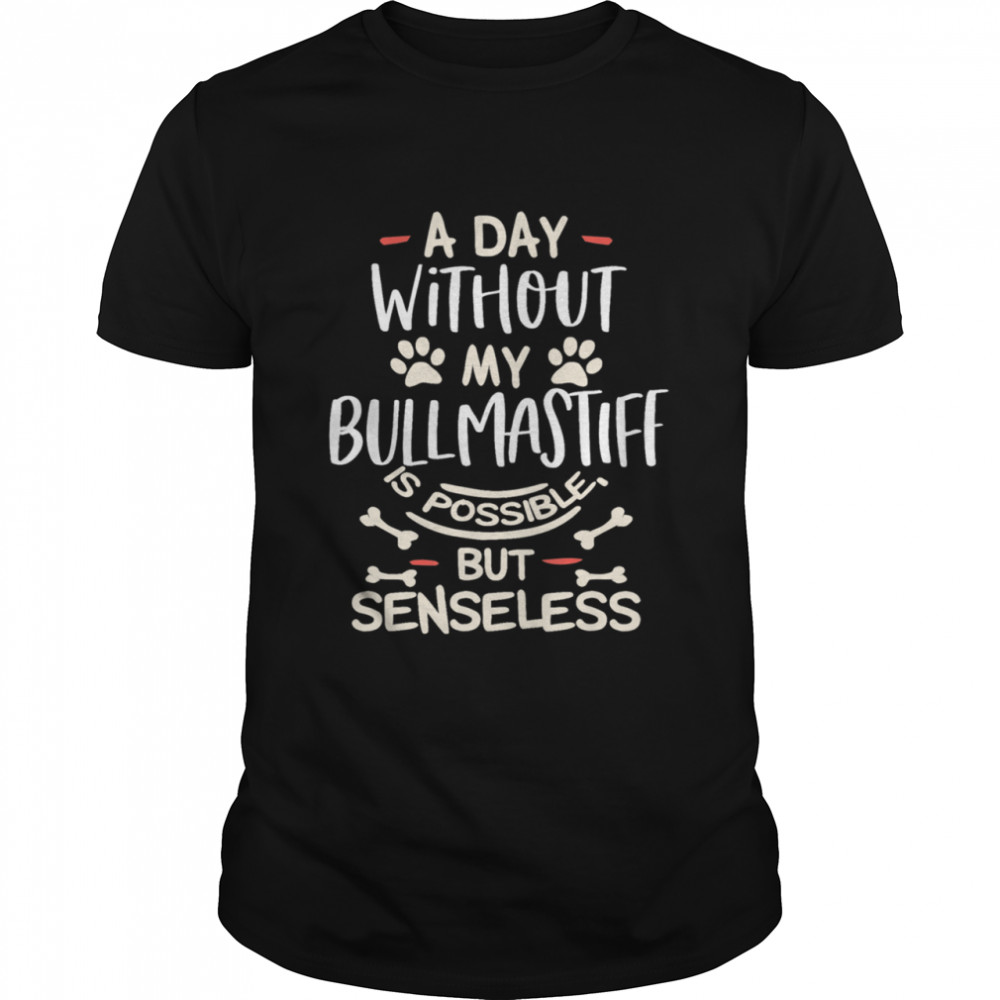 A Day Without My Bullmastiff Dog Mom Shirt