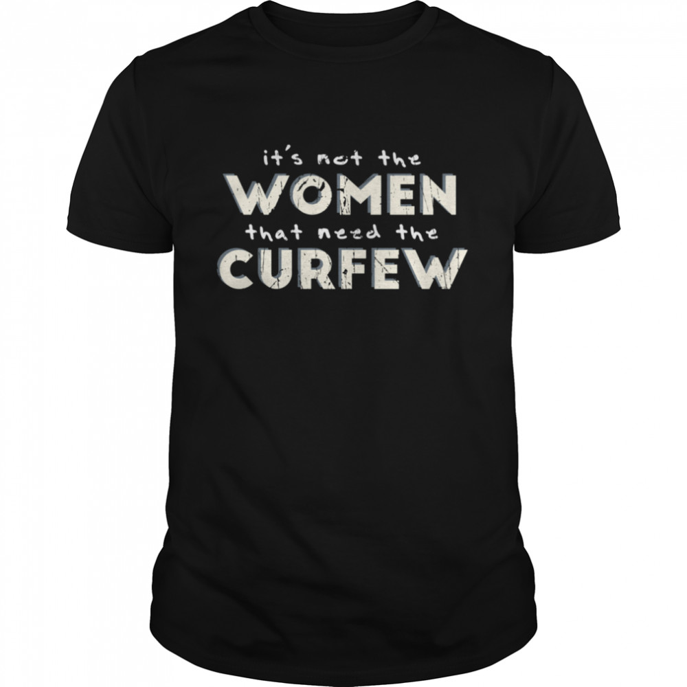 It's Not the That Need the Curfew Shirt