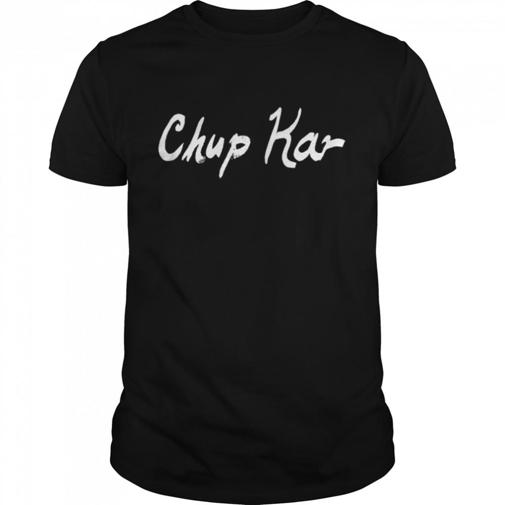 Chup Kar Shirt