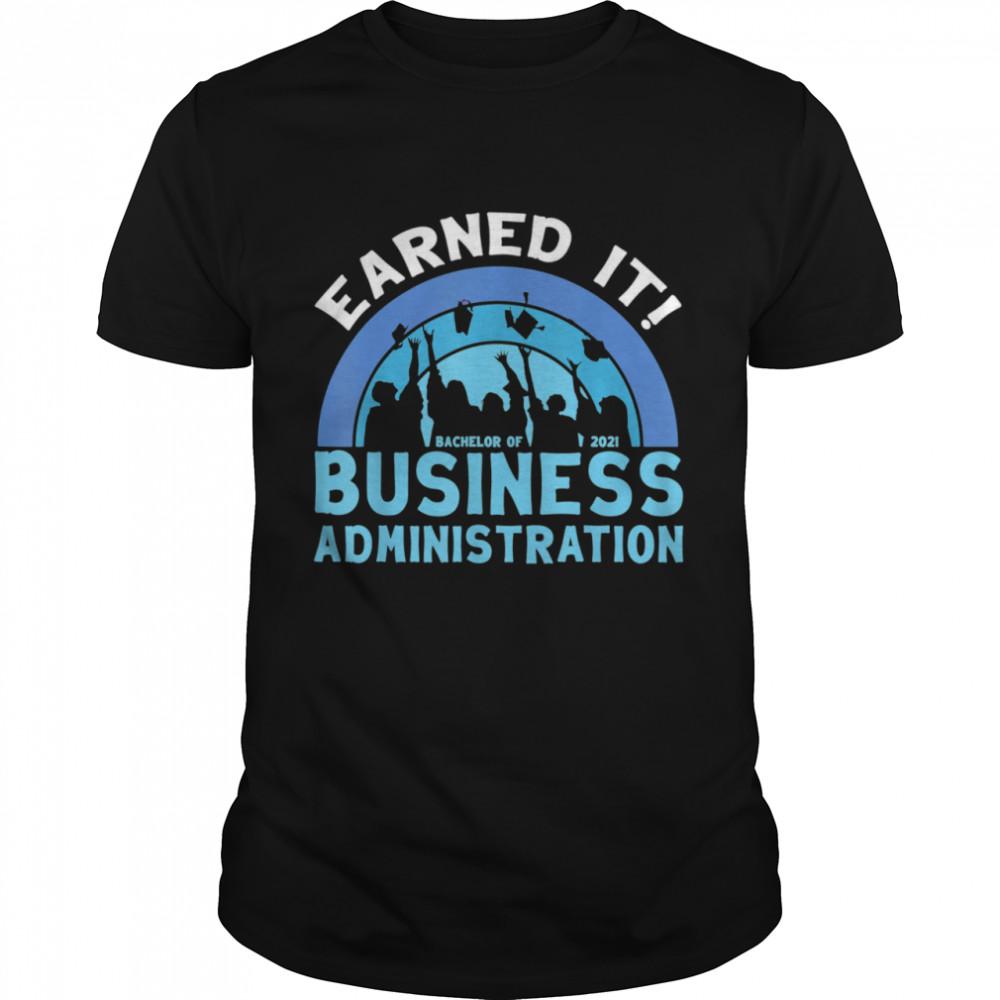 Earned It Bachelor Of Business Administration 2021 Graduate Shirt