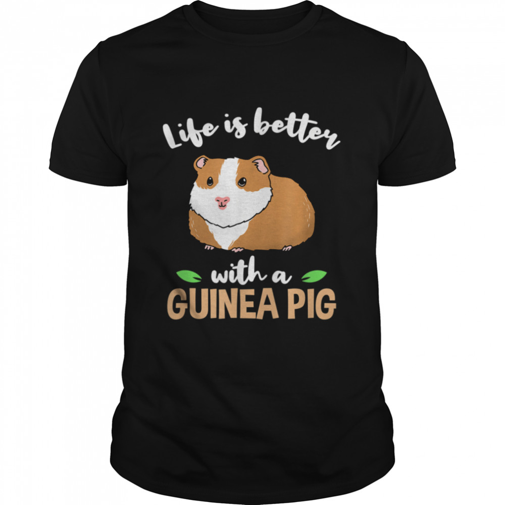 Life Is Better With A Guinea Pig Shirt