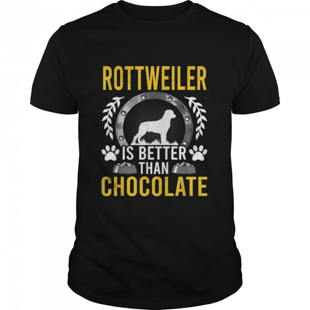 Rottweiler is Better Than Chocolate Dog Owner shirt