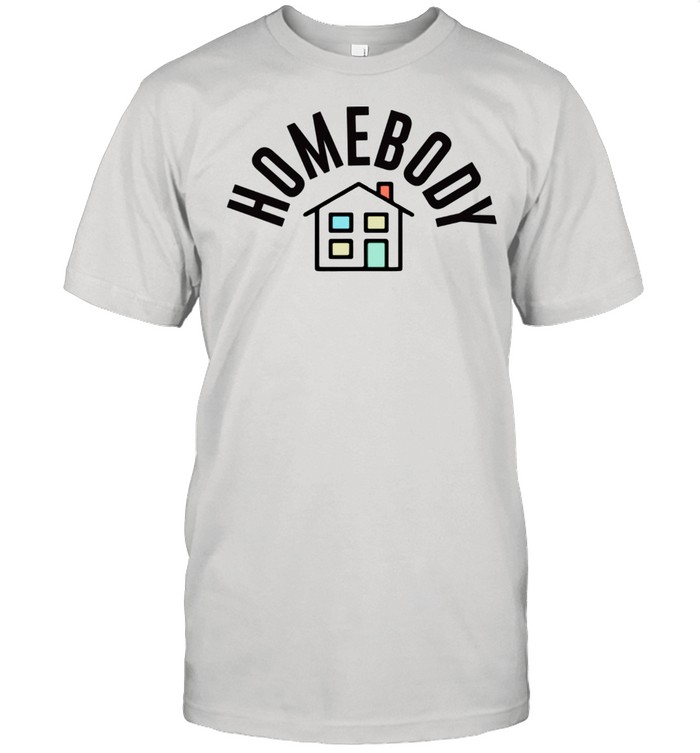 Homebody with House shirt