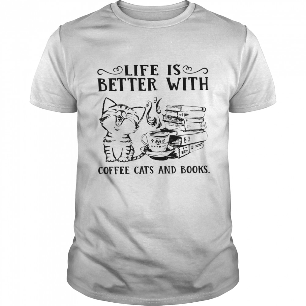 Life is better with coffee cats and books shirt