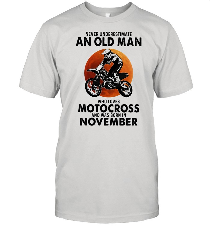 Never Underestimate An Old Man Who Loves Motocross And Was Born In November Blood Moon Shirt