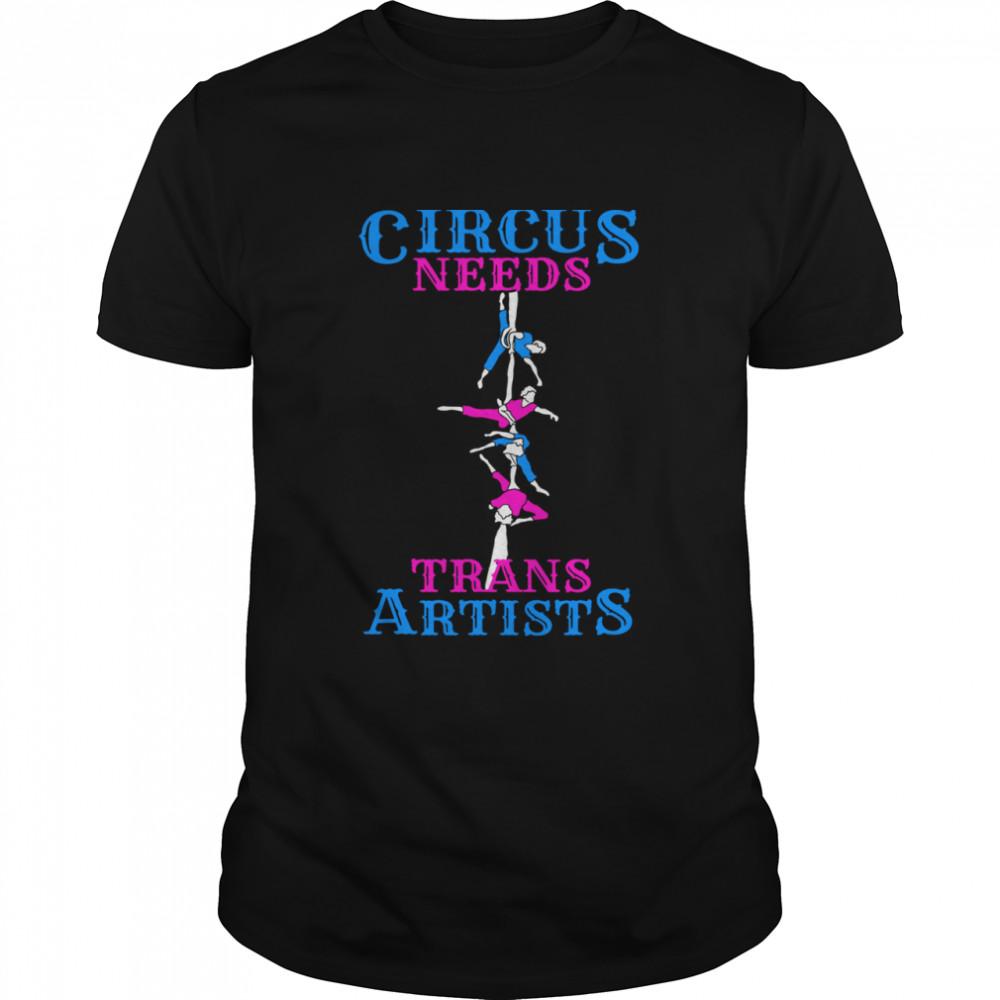 Circus Needs Trans Artists Shirt