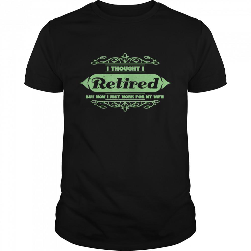 Herren I Thought I Retired But Now I Work For My Wife Joke Shirt