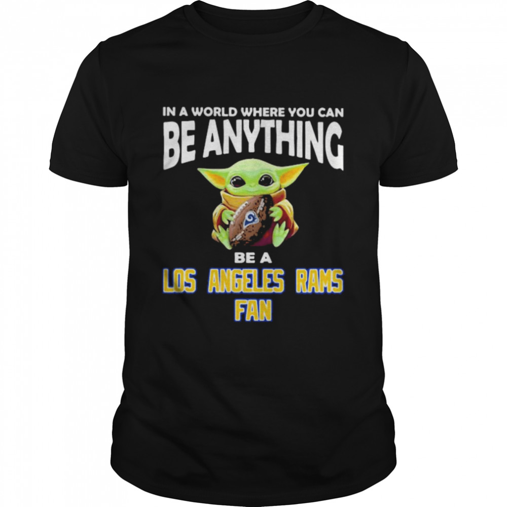 In A World Where You Can Be Anything Be A Los Angeles Rams Fan Baby Yoda Shirt
