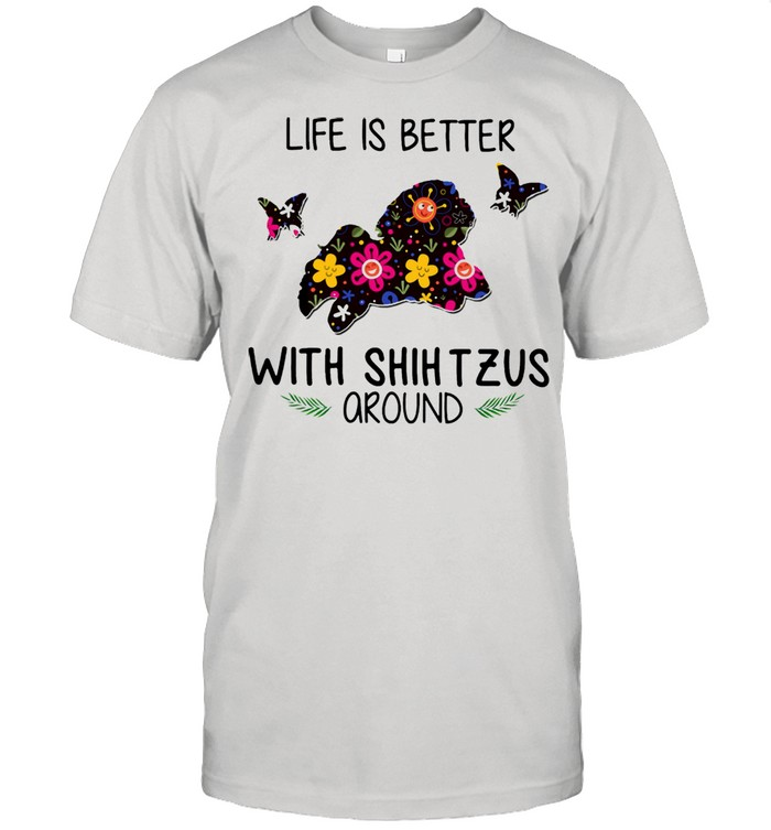 Lovely Life Is Better With Shih Tzus Around shirt