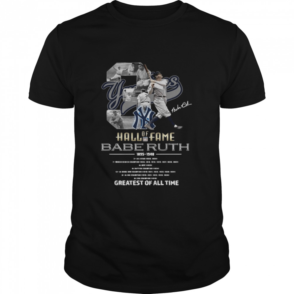 Hall Of Fame 3 Babe Ruth 1895 1948 greatest of all time signature shirt