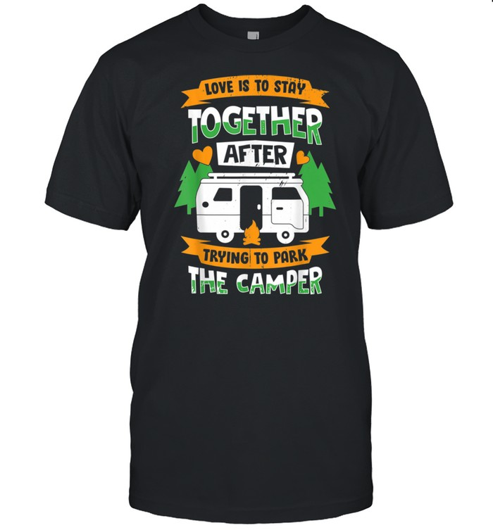 Lover Is Stayy Togetherr Afterr Trying To Park The Camperr shirt