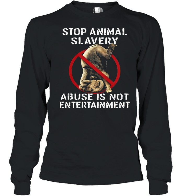 Stop Animal Slavery Abuse Is Not Entertainment shirt Long Sleeved T-shirt