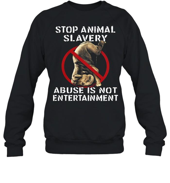 Stop Animal Slavery Abuse Is Not Entertainment shirt Unisex Sweatshirt