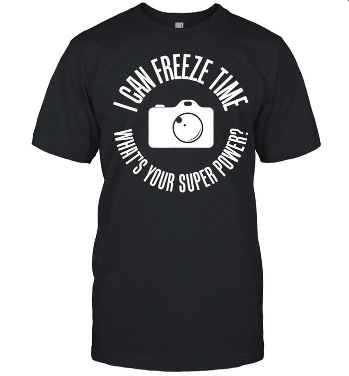 Photography Freeze Time Photographers Shirt