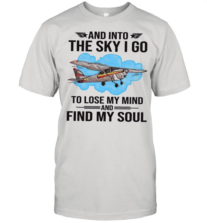 Planes and into the sky I go to lose my mind and find my soul shirt