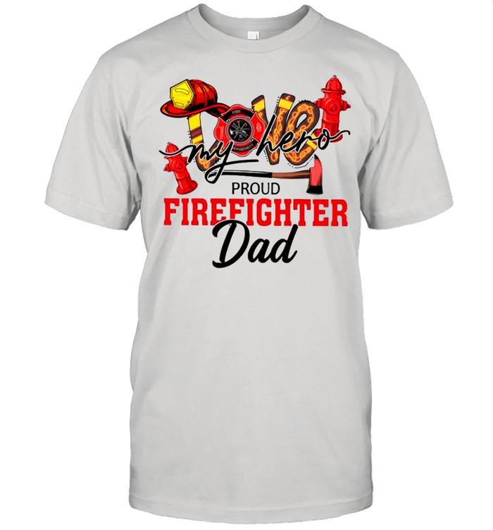 Love My Hero Proud Firefighter Dad shirt