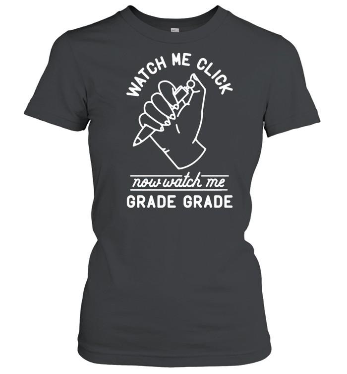 Watch Me Click Now Watch Me Grade Grade  Classic Women's T-shirt