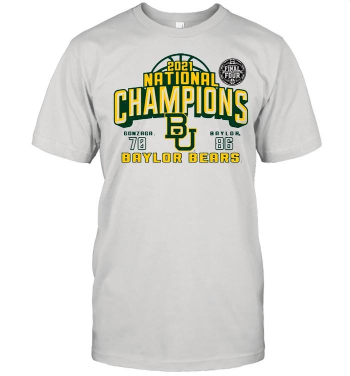 Baylor Bears 2021 NCAA Men's Basketball National Champions With Gonzaga 70 Vs Baylor 86 shirt
