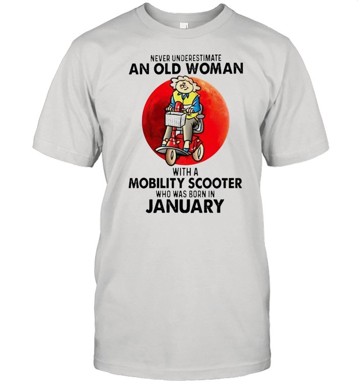 Never underestimate an old woman with a Mobility Scooter who was born in January shirt